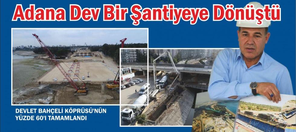 Adana dev bir şantiyeye dönüştü