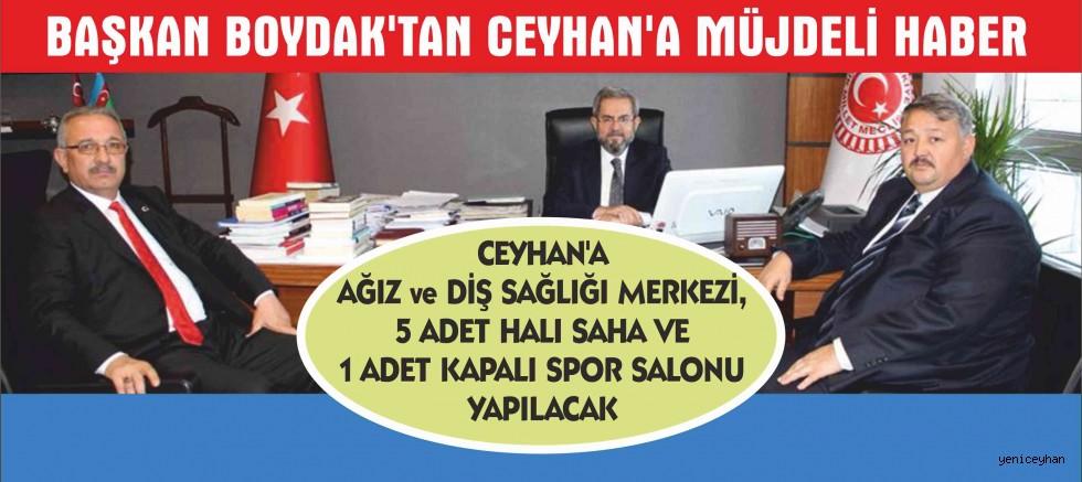 BAŞKAN BOYDAK'TAN CEYHAN'A MÜJDELİ HABER...