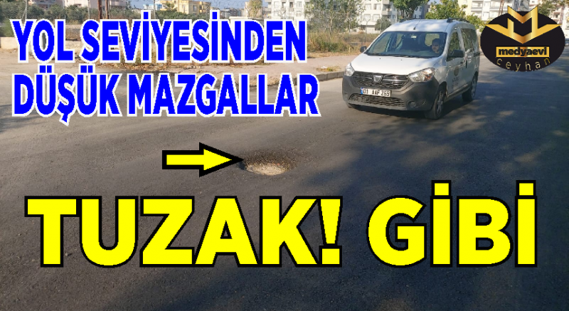Ceyhan'da Asfaltlanan yollarda Mazgallar tehlike saçıyor