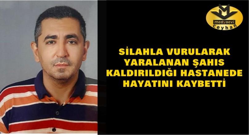 Ceyhan'da bir kişi silahlı saldırı sonucu hayatını kaybetti