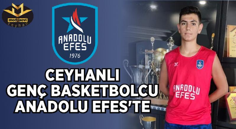 Ceyhanlı Genç Basketbolcu Anadolu Efes'te
