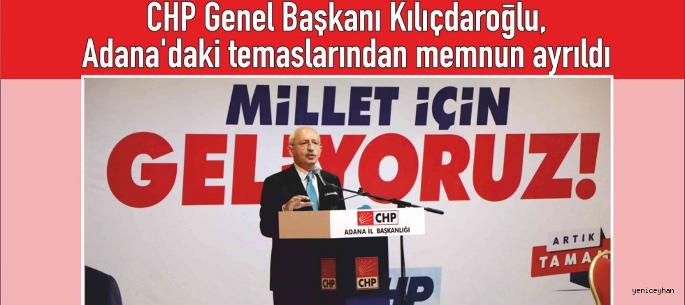 Kılıçdaroğlu, Adana'dan Memnun Ayrıldı