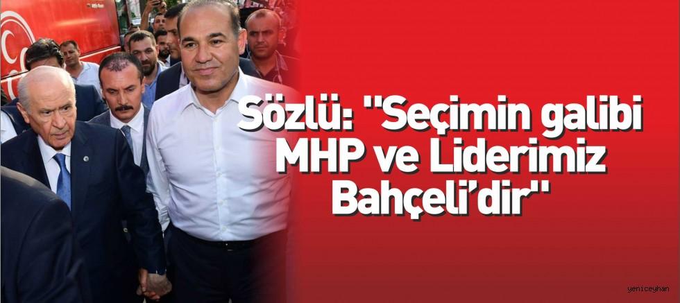 Sözlü: Seçimin galibi MHP ve Liderimiz Bahçeli'dir...